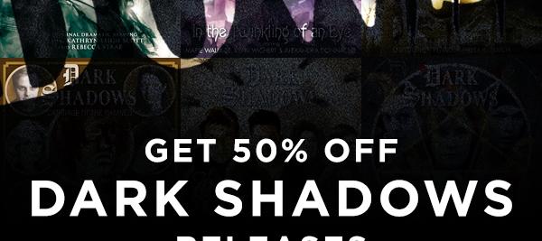 50% OFF Dark Shadows All Weekend!