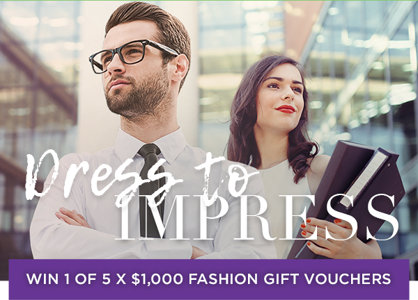 Dress to Impress - Win 1 of 5 x $1,000 Fashion Gift Vouchers